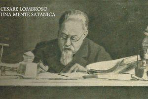 Cesare Lombroso, una mente satanica. Un criminale al servizio dei Savoia.